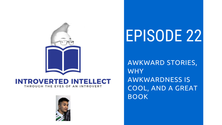 Ep. 22: Awkward Stories, Why Awkwardness is Cool, and a Great Book