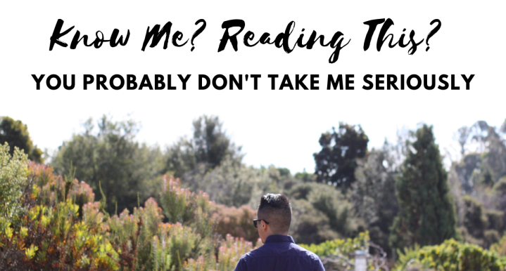 Know Me? Reading This? You Probably Don't Take Me Seriously