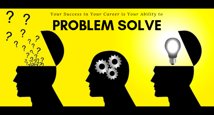 Your Success in Your Career is Your Ability to Problem Solve